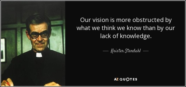 quote-our-vision-is-more-obstructed-by-what-we-think-we-know-than-by-our-lack-of-knowledge-krister-stendahl-54-83-53